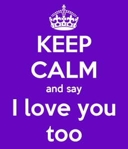 keep-calm-and-say-i-love-you-too