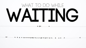 what-to-do-while-waiting2